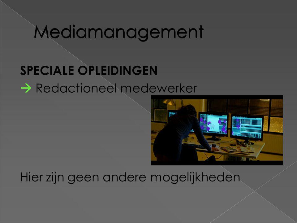 Mediamanagement SPECIALE OPLEIDINGEN  Redactioneel medewerker Hier zijn geen andere mogelijkheden