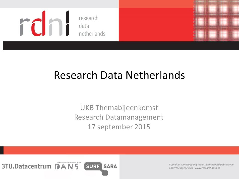 Research Data Netherlands UKB Themabijeenkomst Research Datamanagement 17 september 2015