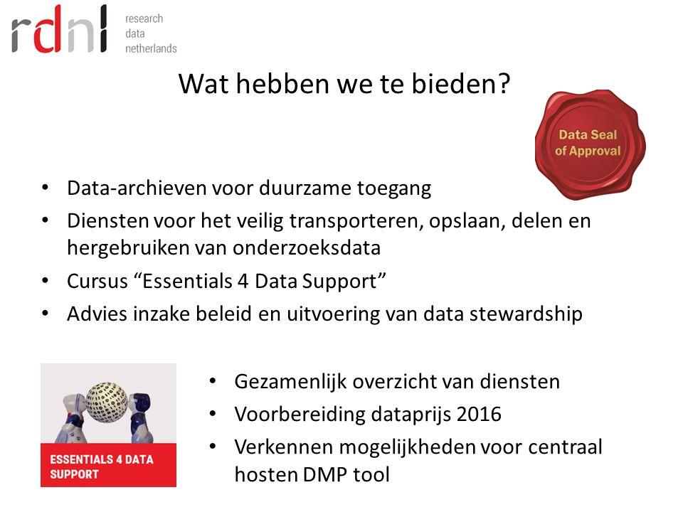 Wat hebben we te bieden? Data-archieven voor duurzame toegang Diensten voor het veilig transporteren, opslaan, delen en hergebruiken van onderzoeksdat