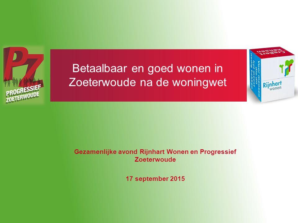 Betaalbaar en goed wonen in Zoeterwoude na de woningwet Gezamenlijke avond Rijnhart Wonen en Progressief Zoeterwoude 17 september 2015