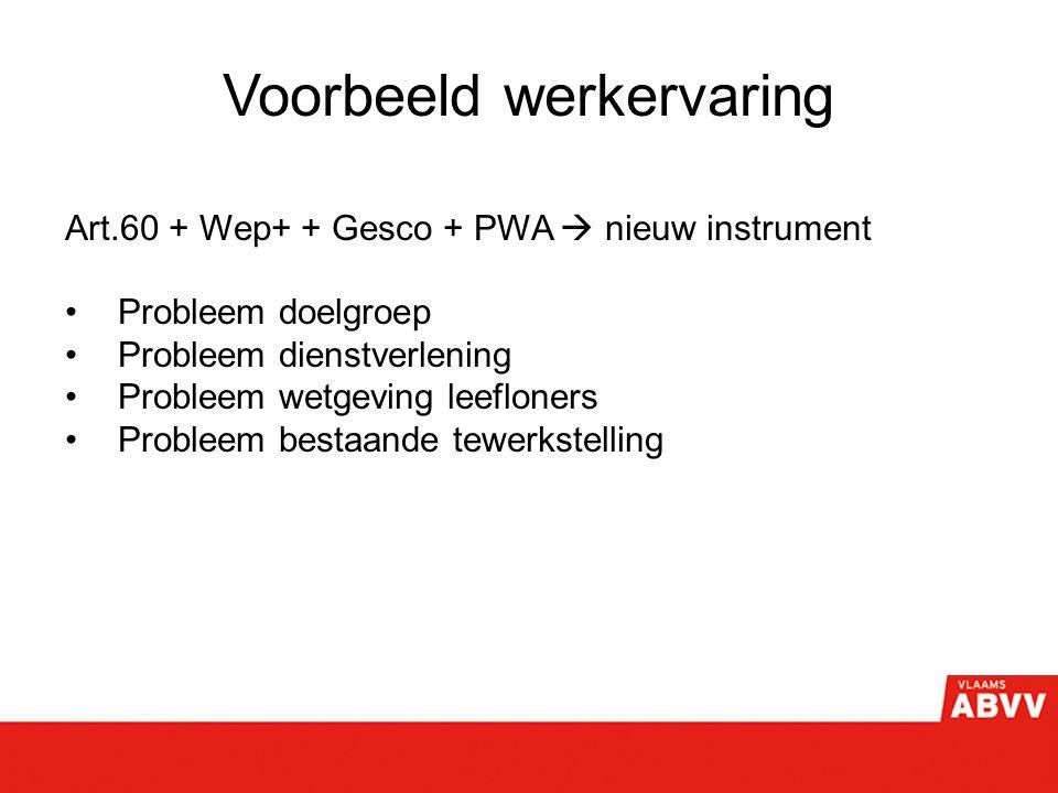 Voorbeeld werkervaring Art.60 + Wep+ + Gesco + PWA  nieuw instrument Probleem doelgroep Probleem dienstverlening Probleem wetgeving leefloners Probleem bestaande tewerkstelling