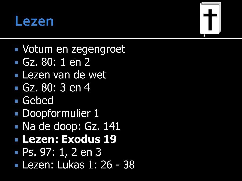  Votum en zegengroet  Gz. 80: 1 en 2  Lezen van de wet  Gz.