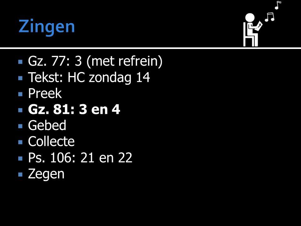 Gz. 77: 3 (met refrein)  Tekst: HC zondag 14  Preek  Gz.