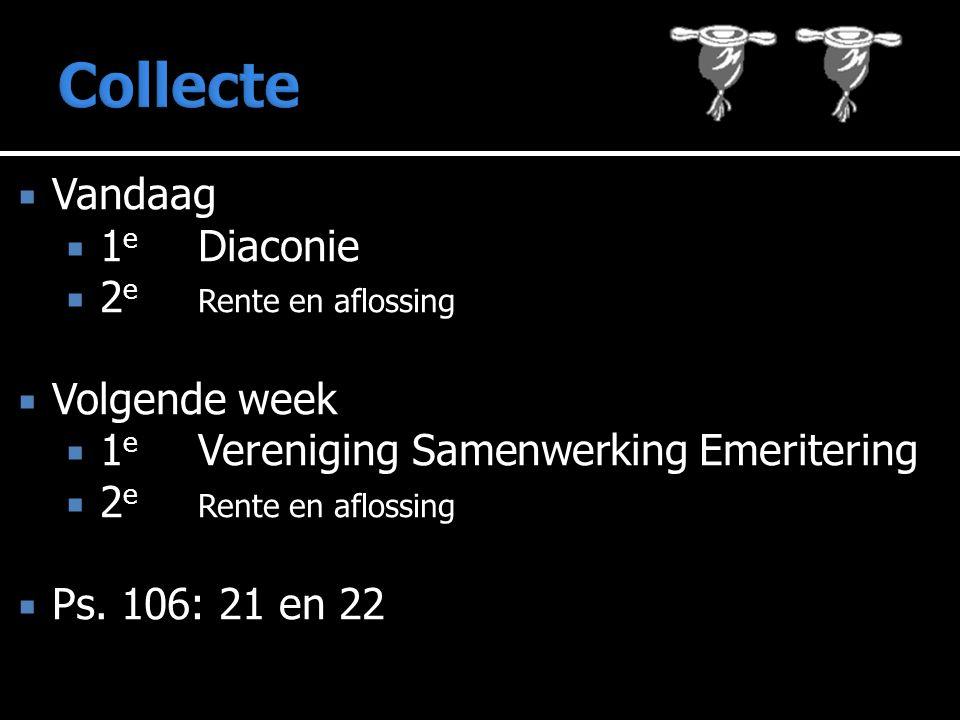  Vandaag  1 e Diaconie  2 e Rente en aflossing  Volgende week  1 e Vereniging Samenwerking Emeritering  2 e Rente en aflossing  Ps.