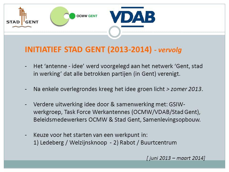 INITIATIEF STAD GENT (2013-2014) - vervolg -Het 'antenne - idee' werd voorgelegd aan het netwerk 'Gent, stad in werking' dat alle betrokken partijen (in Gent) verenigt.