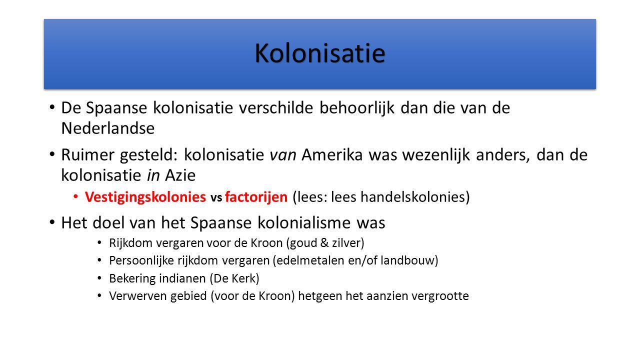 KolonisatieKolonisatie De Spaanse kolonisatie verschilde behoorlijk dan die van de Nederlandse Ruimer gesteld: kolonisatie van Amerika was wezenlijk a