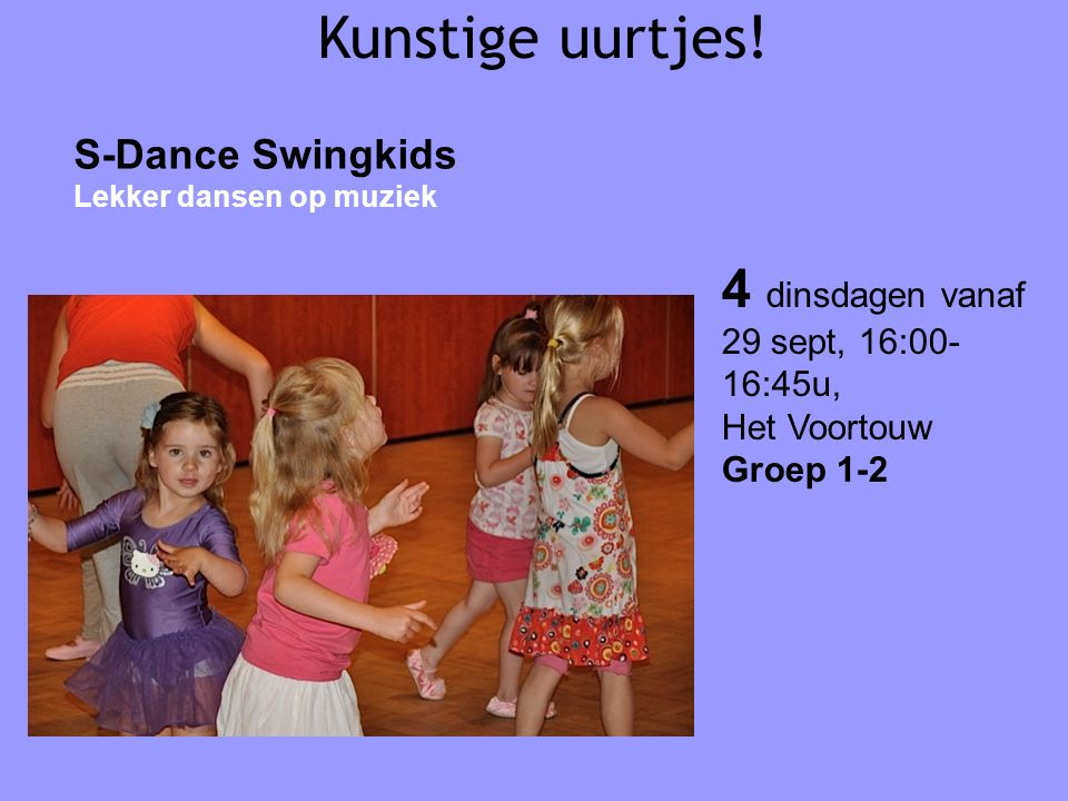 Kunstige uurtjes! S-Dance Swingkids Lekker dansen op muziek 4 dinsdagen vanaf 29 sept, 16:00- 16:45u, Het Voortouw Groep 1-2