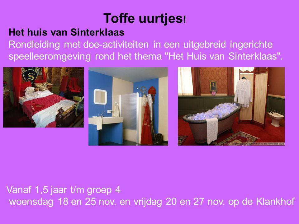 Toffe uurtjes ! Het huis van Sinterklaas Rondleiding met doe-activiteiten in een uitgebreid ingerichte speelleeromgeving rond het thema