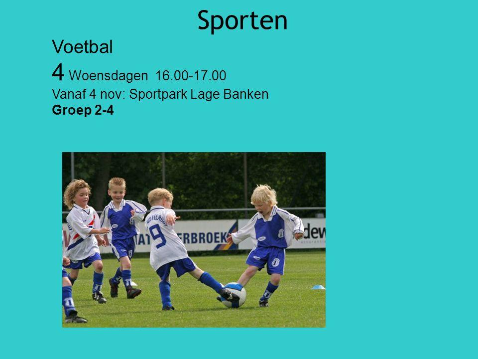 Sporten Voetbal 4 Woensdagen 16.00-17.00 Vanaf 4 nov: Sportpark Lage Banken Groep 2-4