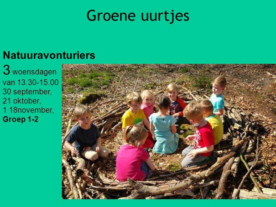 Groene uurtjes Natuuravonturiers 3 woensdagen van 13.30-15.00 30 september, 21 oktober, 1 18november, Groep 1-2