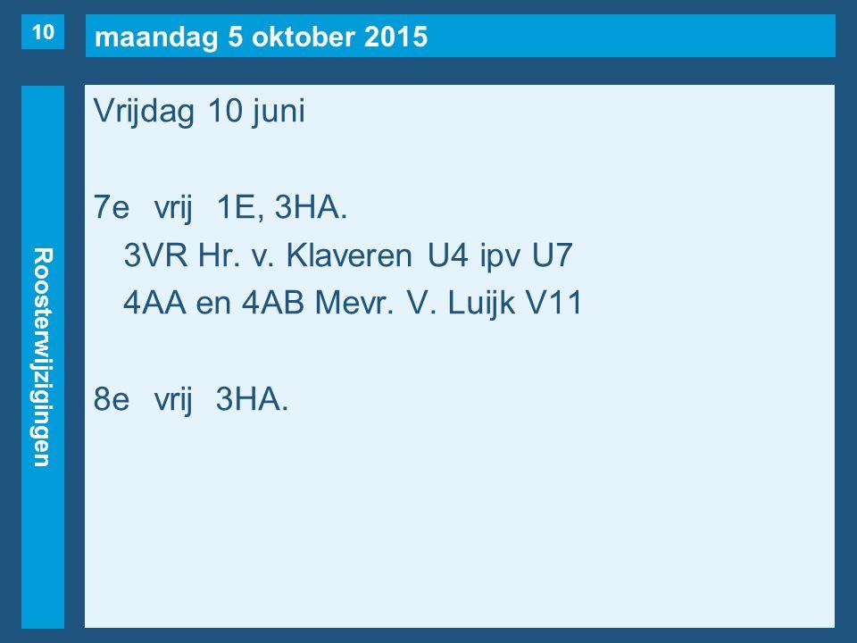 maandag 5 oktober 2015 Roosterwijzigingen Vrijdag 10 juni 7evrij1E, 3HA.