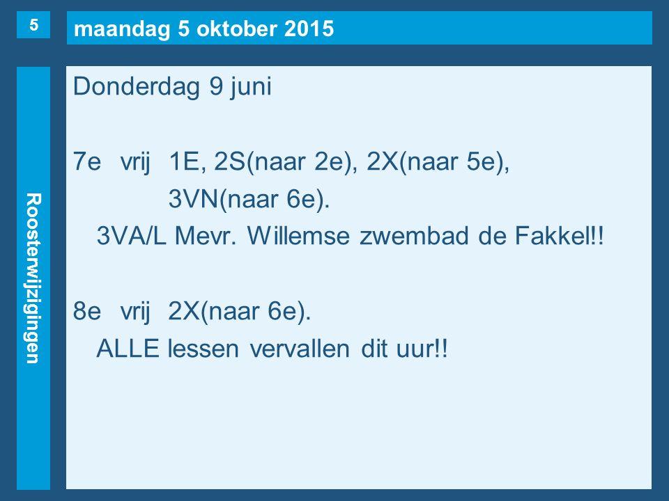 maandag 5 oktober 2015 Roosterwijzigingen Donderdag 9 juni 7evrij1E, 2S(naar 2e), 2X(naar 5e), 3VN(naar 6e).