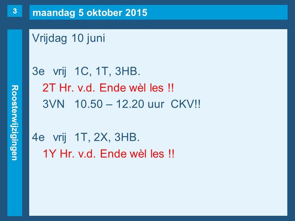 maandag 5 oktober 2015 Roosterwijzigingen Vrijdag 10 juni 3evrij1C, 1T, 3HB.