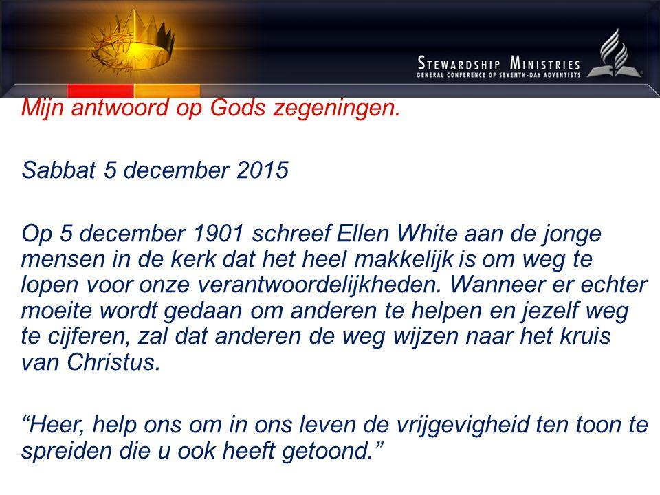 Mijn antwoord op Gods zegeningen. Sabbat 5 december 2015 Op 5 december 1901 schreef Ellen White aan de jonge mensen in de kerk dat het heel makkelijk