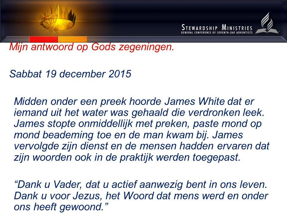 Mijn antwoord op Gods zegeningen. Sabbat 19 december 2015 Midden onder een preek hoorde James White dat er iemand uit het water was gehaald die verdro