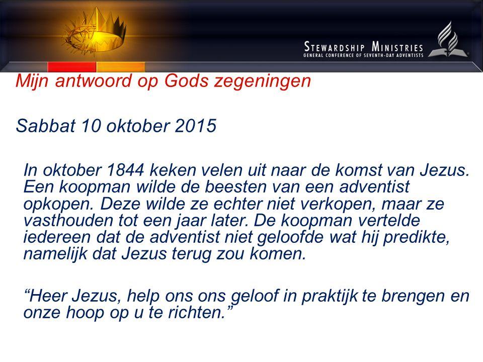 Mijn antwoord op Gods zegeningen Sabbat 10 oktober 2015 In oktober 1844 keken velen uit naar de komst van Jezus. Een koopman wilde de beesten van een