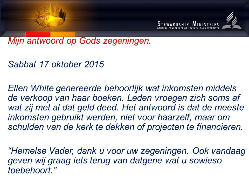 Mijn antwoord op Gods zegeningen. Sabbat 17 oktober 2015 Ellen White genereerde behoorlijk wat inkomsten middels de verkoop van haar boeken. Leden vro