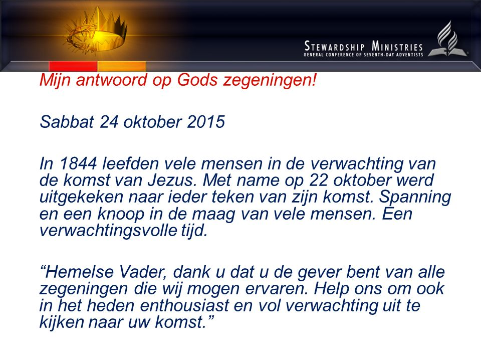 Mijn antwoord op Gods zegeningen! Sabbat 24 oktober 2015 In 1844 leefden vele mensen in de verwachting van de komst van Jezus. Met name op 22 oktober
