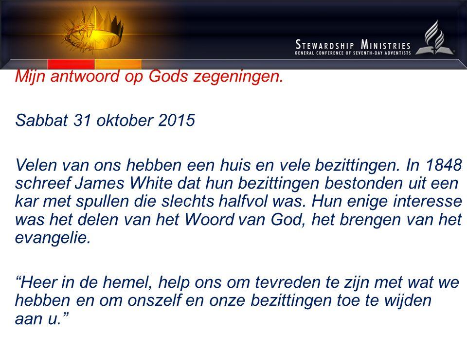 Mijn antwoord op Gods zegeningen. Sabbat 31 oktober 2015 Velen van ons hebben een huis en vele bezittingen. In 1848 schreef James White dat hun bezitt