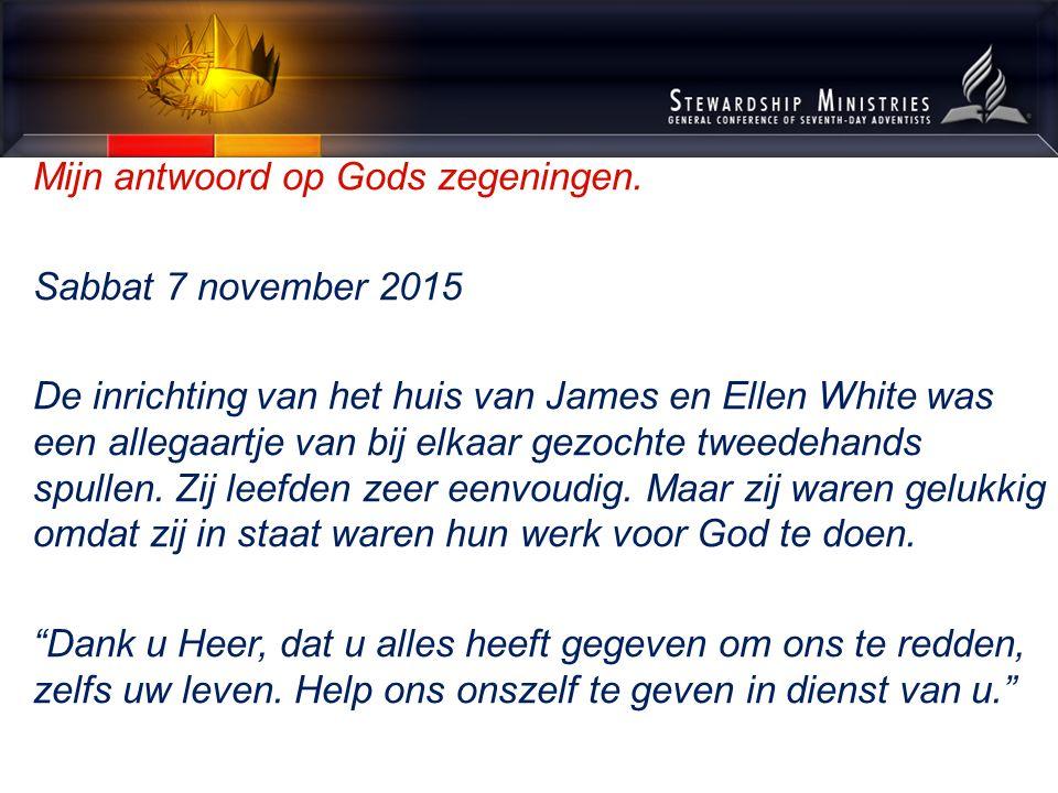 Mijn antwoord op Gods zegeningen. Sabbat 7 november 2015 De inrichting van het huis van James en Ellen White was een allegaartje van bij elkaar gezoch