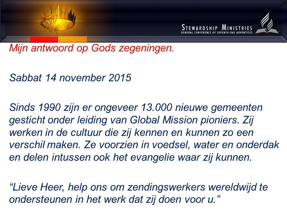 Mijn antwoord op Gods zegeningen. Sabbat 14 november 2015 Sinds 1990 zijn er ongeveer 13.000 nieuwe gemeenten gesticht onder leiding van Global Missio
