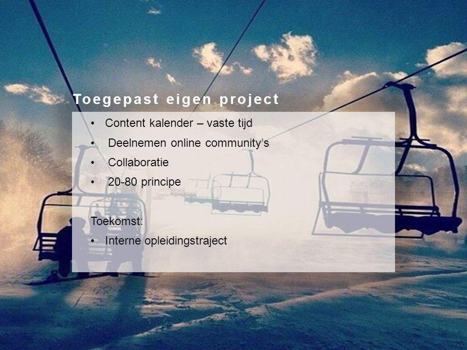 Content kalender – vaste tijd Deelnemen online community's Collaboratie 20-80 principe Toekomst: Interne opleidingstraject Toegepast eigen project