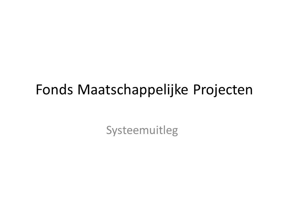 Fonds Maatschappelijke Projecten Systeemuitleg
