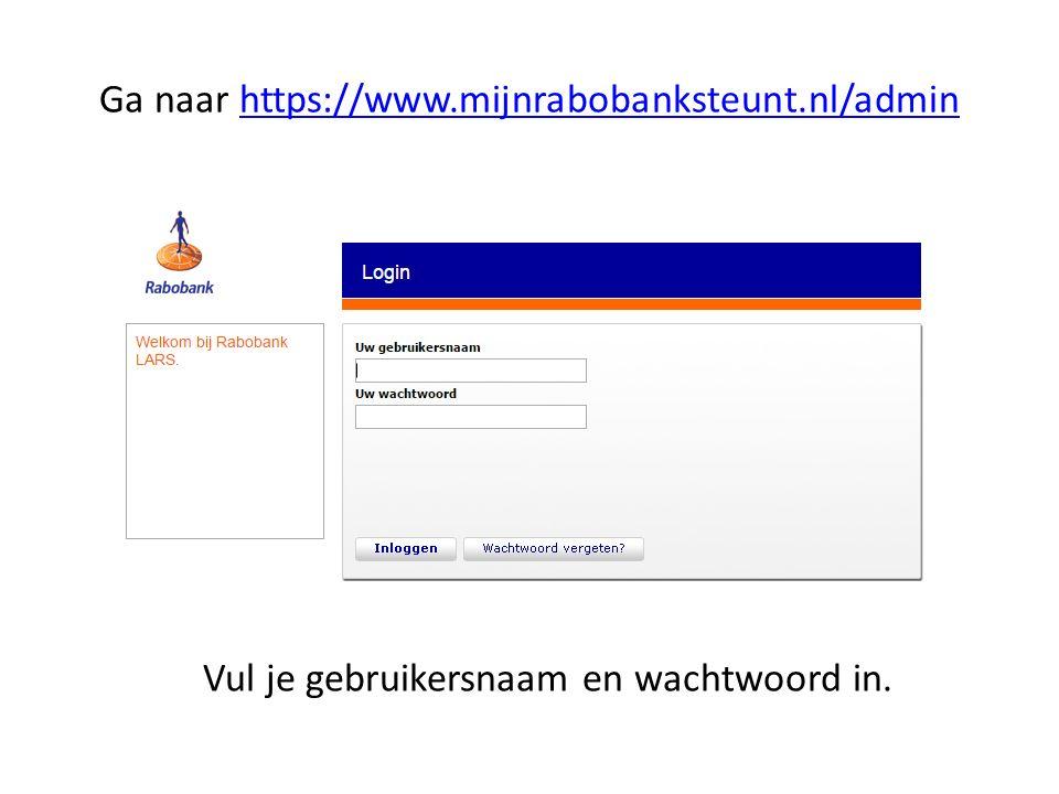 Ga naar https://www.mijnrabobanksteunt.nl/adminhttps://www.mijnrabobanksteunt.nl/admin Vul je gebruikersnaam en wachtwoord in.
