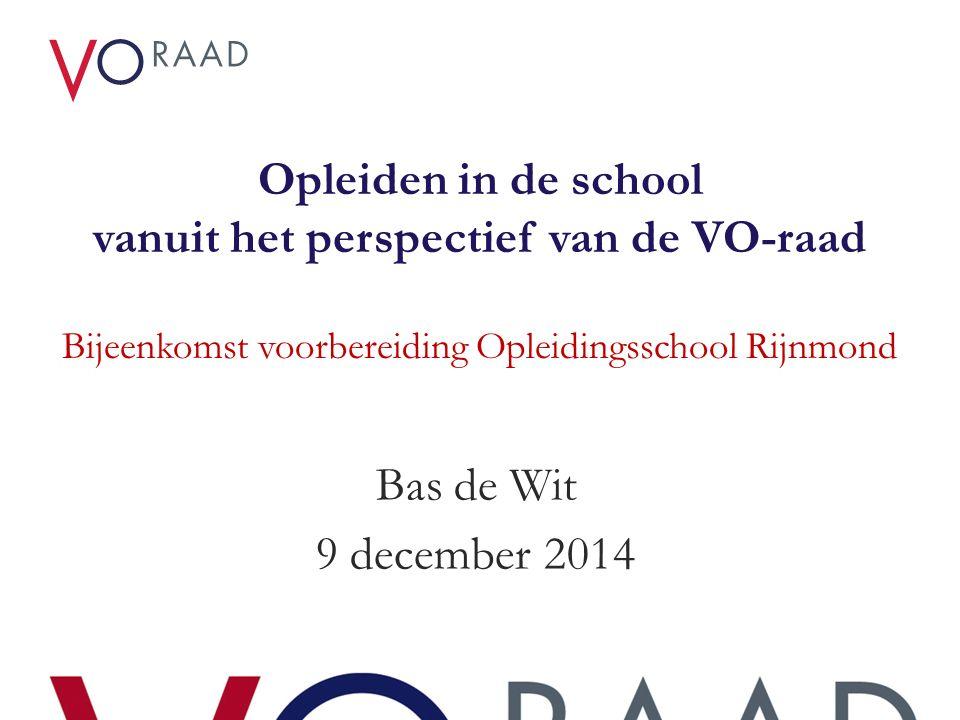 Opleiden in de school vanuit het perspectief van de VO-raad Bijeenkomst voorbereiding Opleidingsschool Rijnmond Bas de Wit 9 december 2014