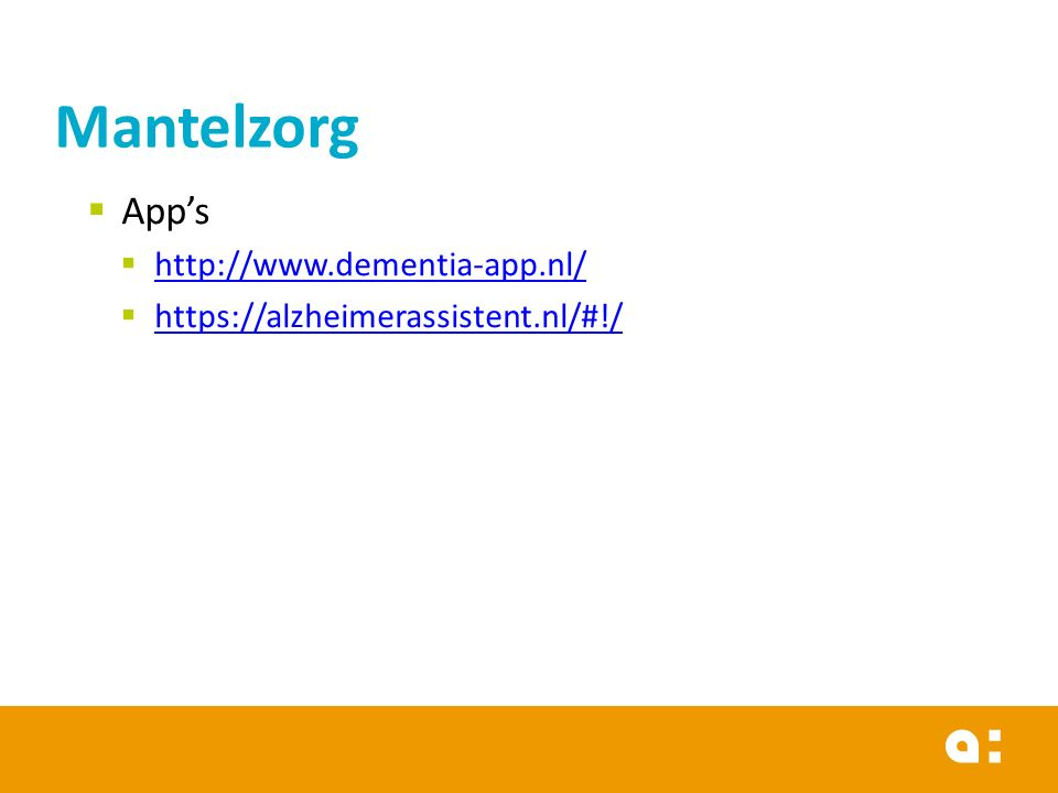 Mantelzorg  App's  http://www.dementia-app.nl/ http://www.dementia-app.nl/  https://alzheimerassistent.nl/#!/ https://alzheimerassistent.nl/#!/
