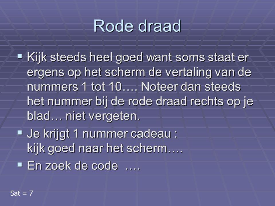 Rode draad  Kijk steeds heel goed want soms staat er ergens op het scherm de vertaling van de nummers 1 tot 10….