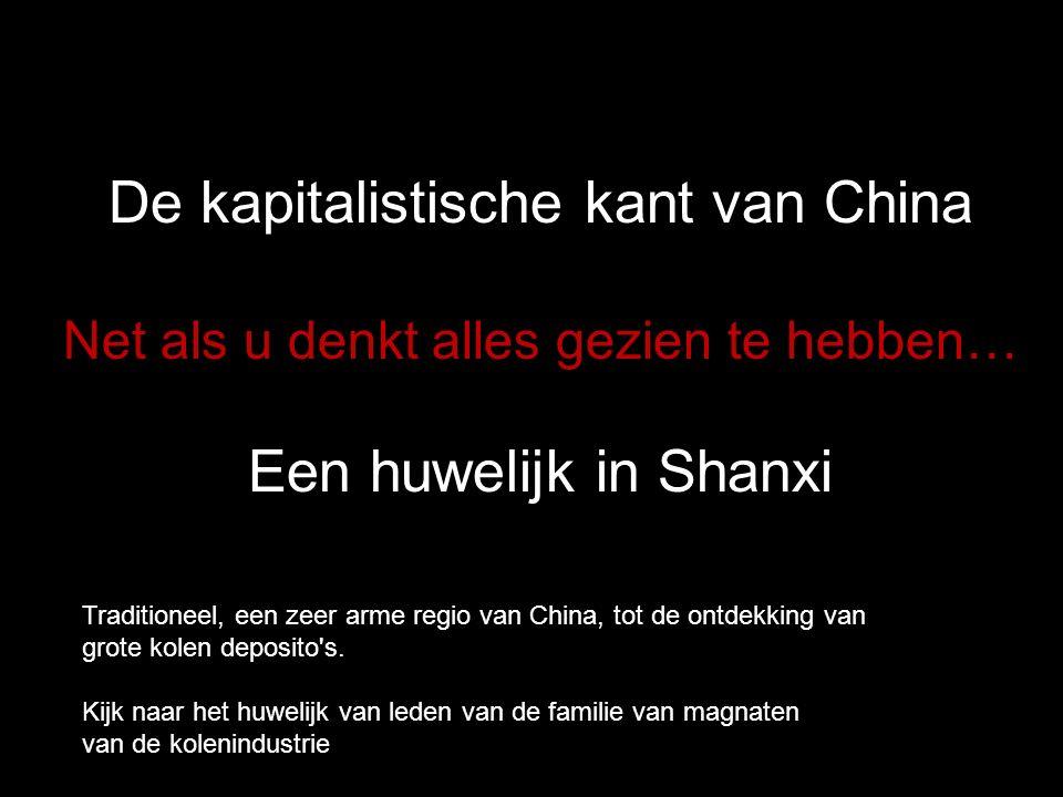 De kapitalistische kant van China Net als u denkt alles gezien te hebben… Een huwelijk in Shanxi Traditioneel, een zeer arme regio van China, tot de ontdekking van grote kolen deposito s.