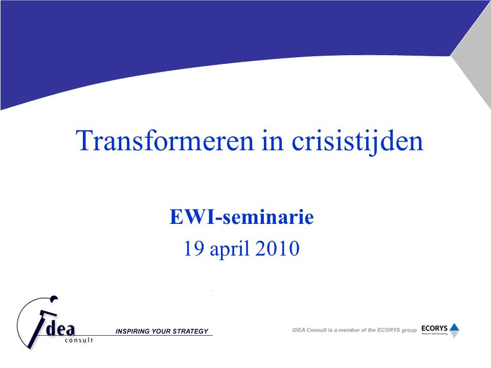 Transformeren in crisistijden EWI-seminarie 19 april 2010