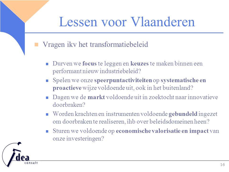 Lessen voor Vlaanderen Vragen ikv het transformatiebeleid Durven we focus te leggen en keuzes te maken binnen een performant nieuw industriebeleid.