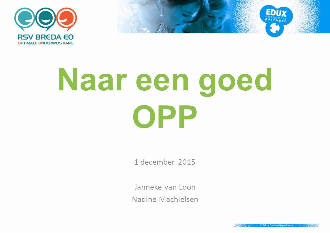 Naar een goed OPP 1 december 2015 Janneke van Loon Nadine Machielsen