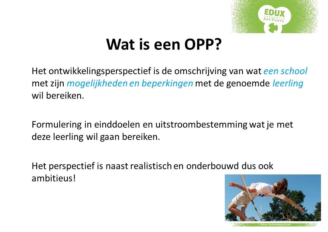 Wat is een OPP? Het ontwikkelingsperspectief is de omschrijving van wat een school met zijn mogelijkheden en beperkingen met de genoemde leerling wil