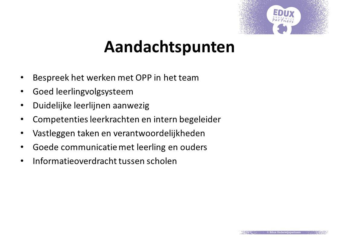 Aandachtspunten Bespreek het werken met OPP in het team Goed leerlingvolgsysteem Duidelijke leerlijnen aanwezig Competenties leerkrachten en intern be