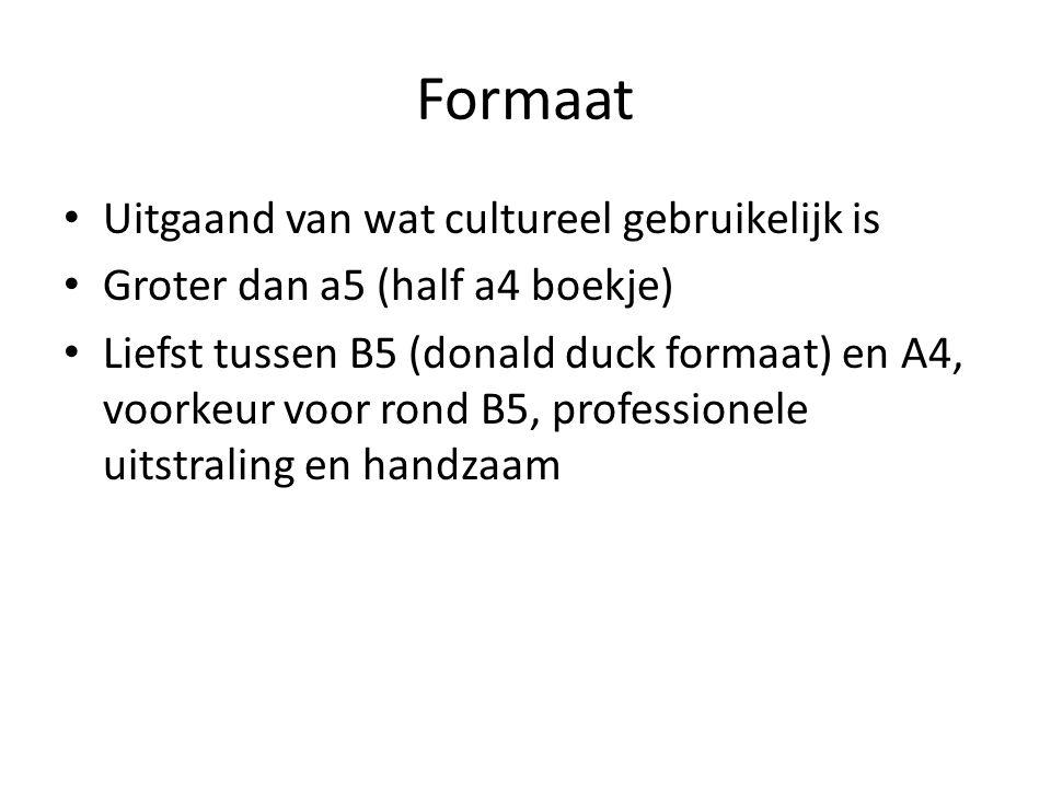 Formaat Uitgaand van wat cultureel gebruikelijk is Groter dan a5 (half a4 boekje) Liefst tussen B5 (donald duck formaat) en A4, voorkeur voor rond B5, professionele uitstraling en handzaam