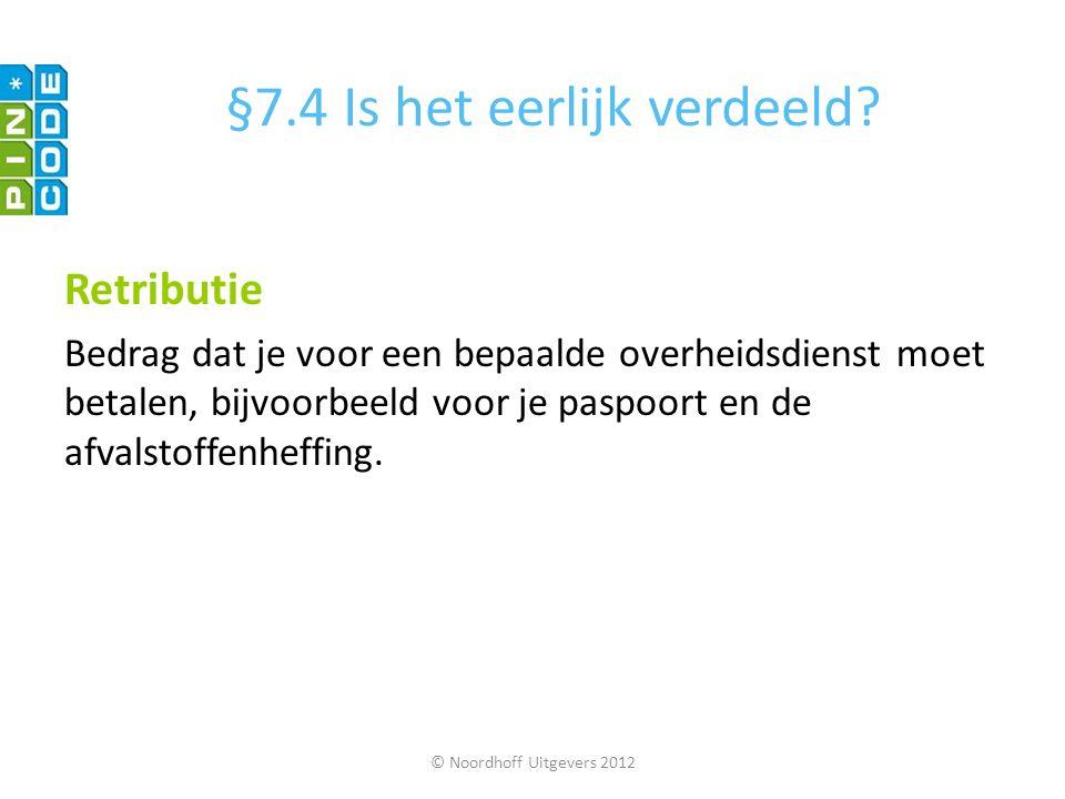 © Noordhoff Uitgevers 2012 Retributie Bedrag dat je voor een bepaalde overheidsdienst moet betalen, bijvoorbeeld voor je paspoort en de afvalstoffenhe