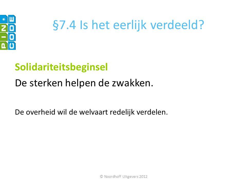 © Noordhoff Uitgevers 2012 Solidariteitsbeginsel De sterken helpen de zwakken. De overheid wil de welvaart redelijk verdelen. §7.4 Is het eerlijk verd