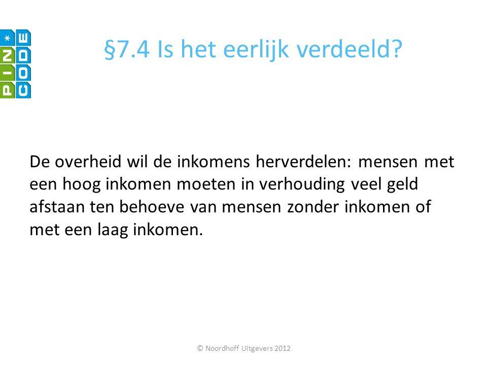 © Noordhoff Uitgevers 2012 De overheid wil de inkomens herverdelen: mensen met een hoog inkomen moeten in verhouding veel geld afstaan ten behoeve van