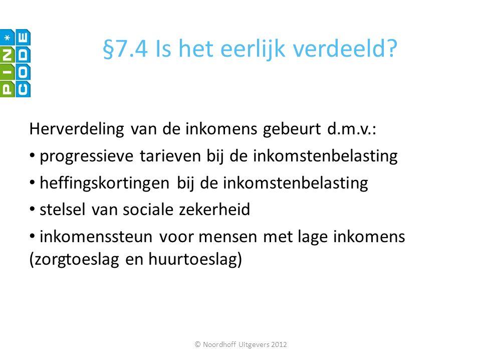 © Noordhoff Uitgevers 2012 Herverdeling van de inkomens gebeurt d.m.v.: progressieve tarieven bij de inkomstenbelasting heffingskortingen bij de inkom