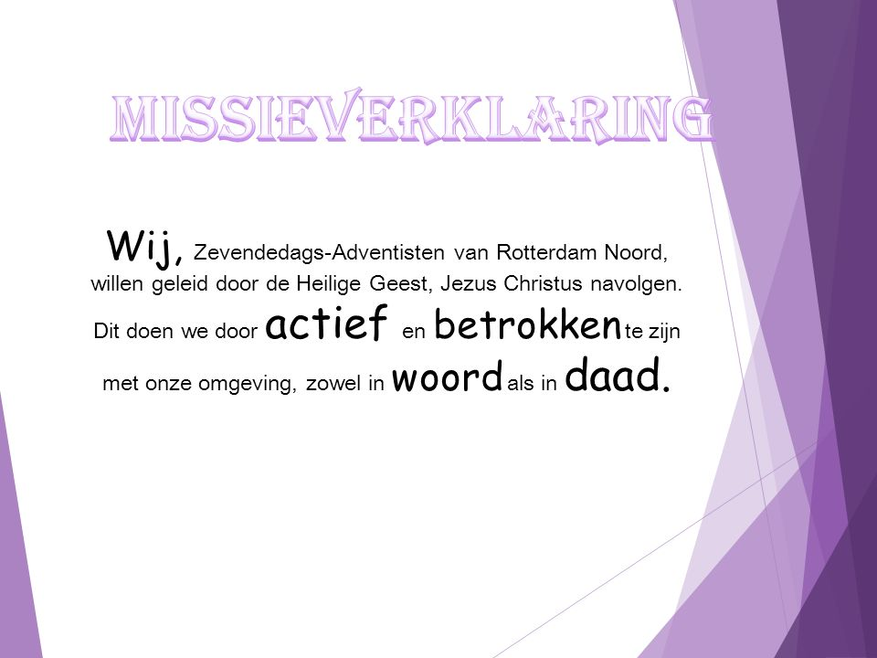 Wij, Zevendedags-Adventisten van Rotterdam Noord, willen geleid door de Heilige Geest, Jezus Christus navolgen.