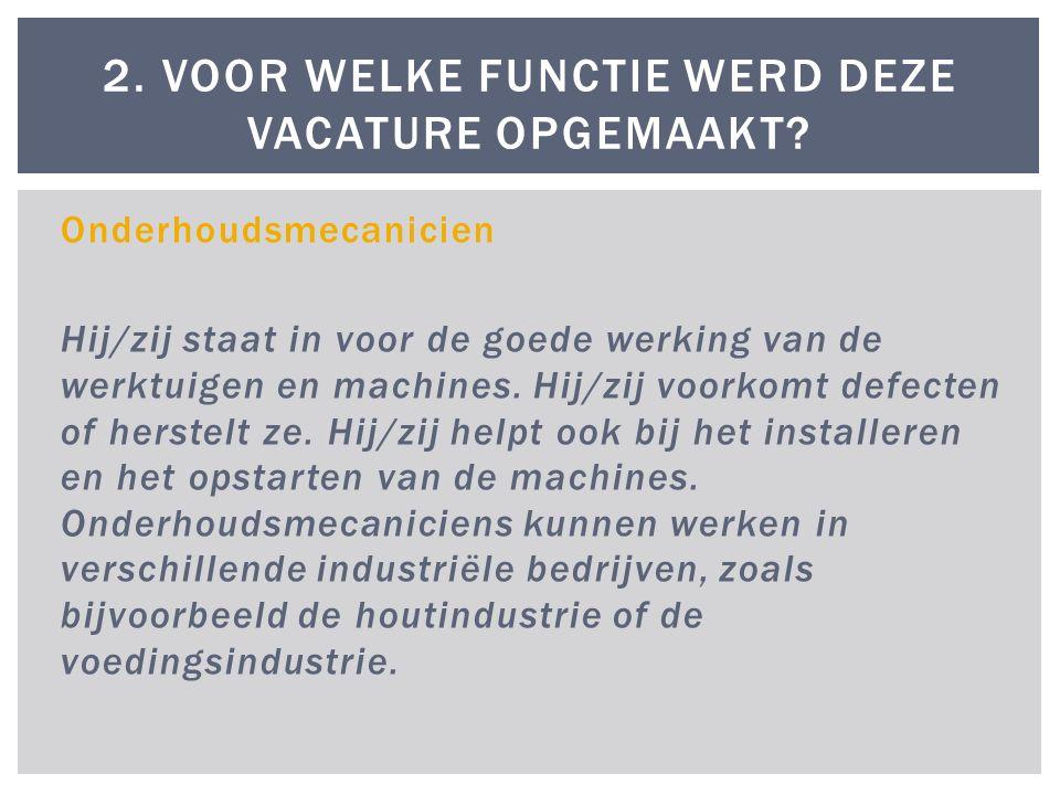 Onderhoudsmecanicien Hij/zij staat in voor de goede werking van de werktuigen en machines.