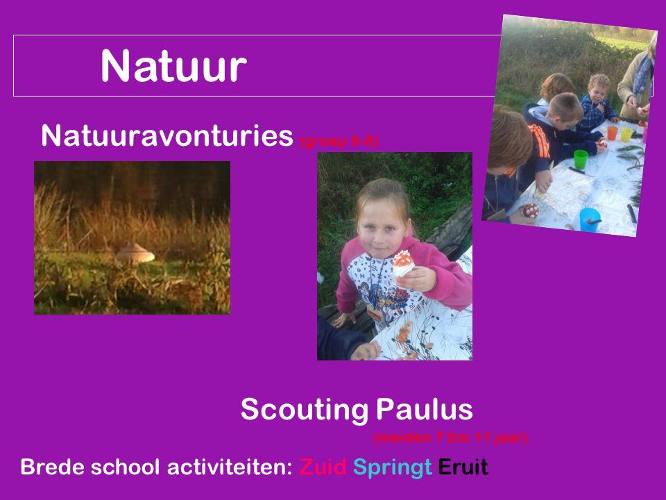 Natuur Natuuravonturies (groep 6-8) Scouting Paulus (meiden 7 t/m 11 jaar) Brede school activiteiten: Zuid Springt Eruit