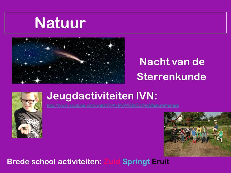Natuur Nacht van de Sterrenkunde Jeugdactiviteiten IVN: h ttp://www.youtube.com/watch?v=yMyWU8nDUNc&feature=share Brede school activiteiten: Zuid Springt Eruit