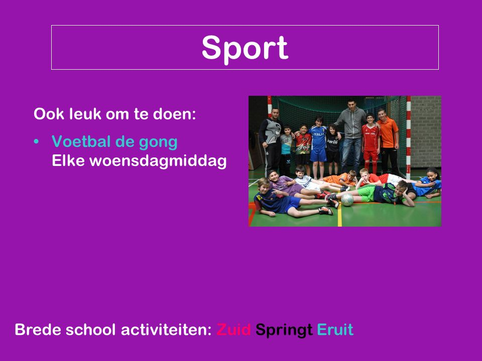 Brede school activiteiten: Zuid Springt Eruit Sport Ook leuk om te doen: Voetbal de gong Elke woensdagmiddag