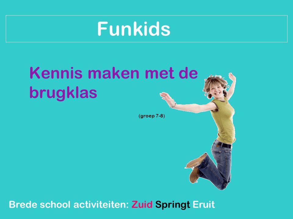 Brede school activiteiten: Zuid Springt Eruit Funkids Kennis maken met de brugklas (groep 7-8)