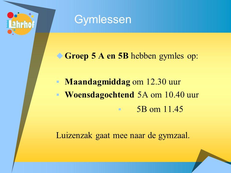 Gymlessen  Groep 5 A en 5B hebben gymles op:  Maandagmiddag om 12.30 uur  Woensdagochtend 5A om 10.40 uur  5B om 11.45 Luizenzak gaat mee naar de gymzaal.