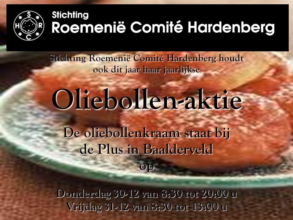 Stichting Roemenië Comité Hardenberg houdt ook dit jaar haar jaarlijkse Oliebollen-aktie De oliebollenkraam staat bij de Plus in Baalderveld op Donderdag 30-12 van 8:30 tot 20:00 u Vrijdag 31-12 van 8:30 tot 13:00 u